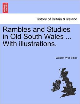 Rambles And Studies In Old South Wales ... With Illustrations.
