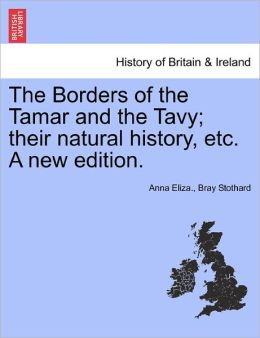 The Borders Of The Tamar And The Tavy; Their Natural History, Etc. A New Edition.