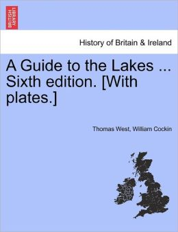 A Guide To The Lakes ... Sixth Edition. [With Plates.]