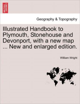 Illustrated Handbook To Plymouth, Stonehouse And Devonport, With A New Map ... New And Enlarged Edition.