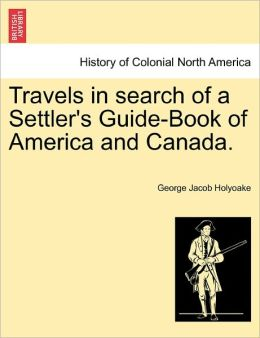 Travels In Search Of A Settler's Guide-Book Of America And Canada.