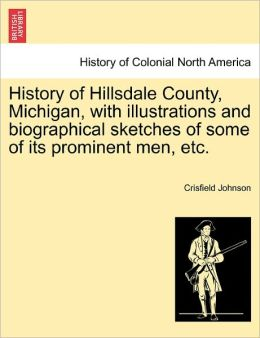 History Of Hillsdale County, Michigan, With Illustrations And Biographical Sketches Of Some Of Its Prominent Men, Etc.