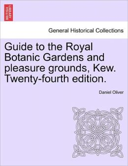 Guide To The Royal Botanic Gardens And Pleasure Grounds, Kew. Twenty-Fourth Edition.