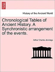 Chronological Tables Of Ancient History. A Synchronistic Arrangement Of The Events.