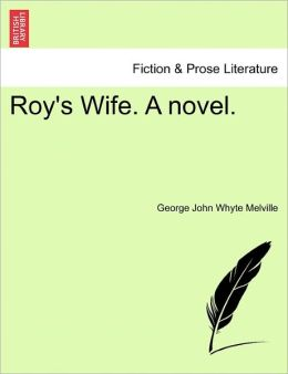Roy's Wife. A Novel.
