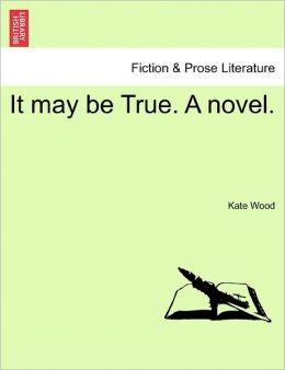 It May Be True. A Novel.