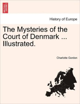 The Mysteries Of The Court Of Denmark ... Illustrated.