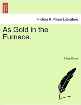 As Gold In The Furnace.
