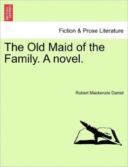 The Old Maid Of The Family. A Novel.
