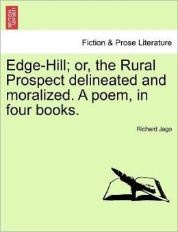 Edge-Hill; Or, The Rural Prospect Delineated And Moralized. A Poem, In Four Books.