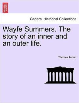 Wayfe Summers. The Story Of An Inner And An Outer Life.