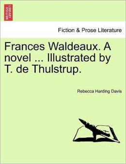 Frances Waldeaux. A Novel ... Illustrated By T. De Thulstrup.