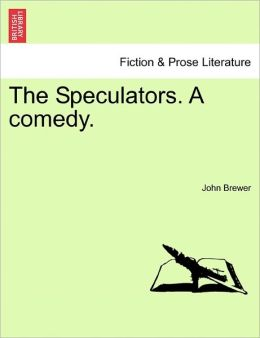 The Speculators. A Comedy.