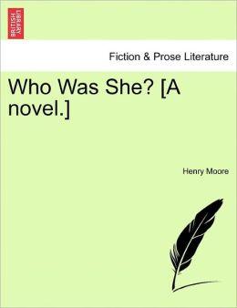 Who Was She? [A novel.]