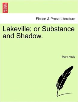 Lakeville; Or Substance And Shadow.