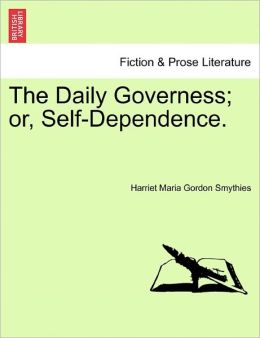 The Daily Governess; Or, Self-Dependence.