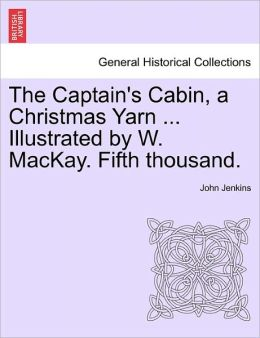 The Captain's Cabin, A Christmas Yarn ... Illustrated By W. Mackay. Fifth Thousand.