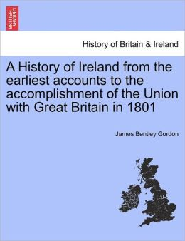A History Of Ireland From The Earliest Accounts To The Accomplishment Of The Union With Great Britain In 1801