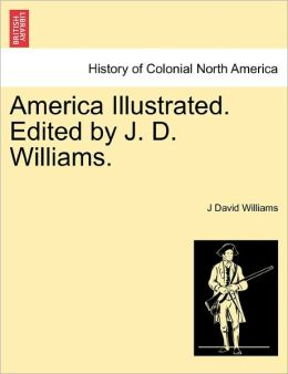 America Illustrated. Edited By J. D. Williams.