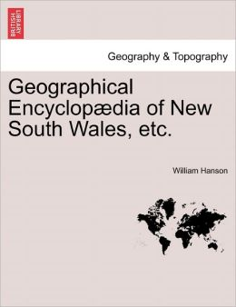Geographical Encyclop Dia Of New South Wales, Etc.