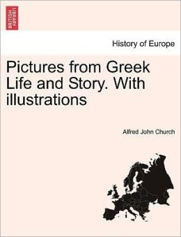 Pictures From Greek Life And Story. With Illustrations