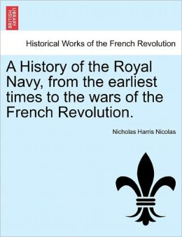 A History Of The Royal Navy, From The Earliest Times To The Wars Of The French Revolution.