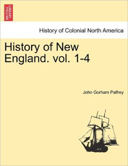 History Of New England. Vol. 1-4
