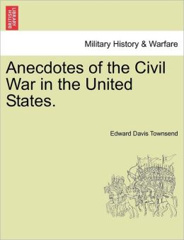 Anecdotes Of The Civil War In The United States.