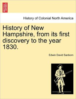 History Of New Hampshire, From Its First Discovery To The Year 1830.
