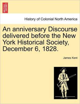 An anniversary Discourse delivered before the New York Historical Society, December 6, 1828.