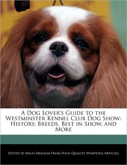 A Dog Lover's Guide To The Westminster Kennel Club Dog Show
