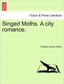 Singed Moths. A City Romance.