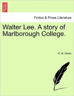 Walter Lee. A Story Of Marlborough College.