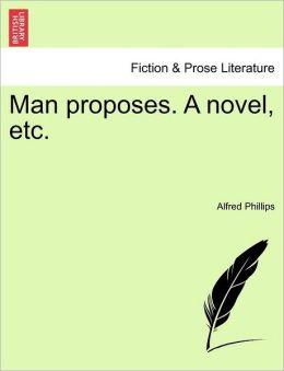 Man proposes. A novel, etc.