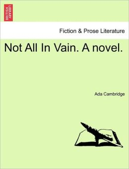 Not All In Vain. A Novel.