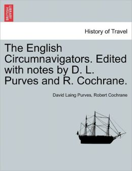 The English Circumnavigators. Edited With Notes By D. L. Purves And R. Cochrane.