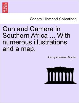 Gun and Camera in Southern Africa ... With numerous illustrations and a map.