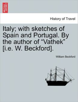 Italy with sketches of Spain and Portugal William Beckford