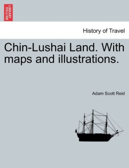 Chin-Lushai Land. With maps and illustrations.