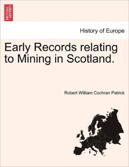 Early Records Relating To Mining In Scotland.