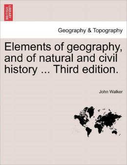 Elements Of Geography, And Of Natural And Civil History ... Third Edition.