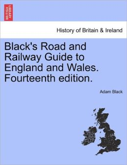 Black's Road And Railway Guide To England And Wales. Fourteenth Edition.