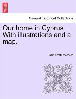 Our Home In Cyprus. ... With Illustrations And A Map.