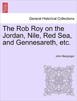 The Rob Roy On The Jordan, Nile, Red Sea, And Gennesareth, Etc.