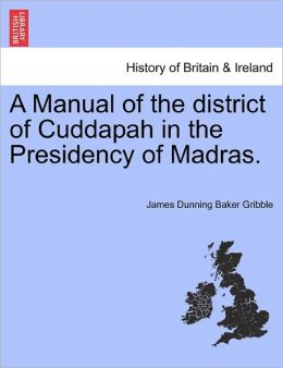 A Manual Of The District Of Cuddapah In The Presidency Of Madras.
