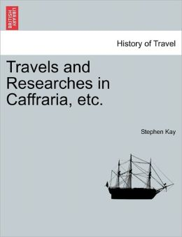 Travels And Researches In Caffraria, Etc.