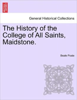 The History Of The College Of All Saints, Maidstone.