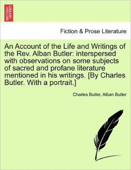 An Account Of The Life And Writings Of The Rev. Alban Butler