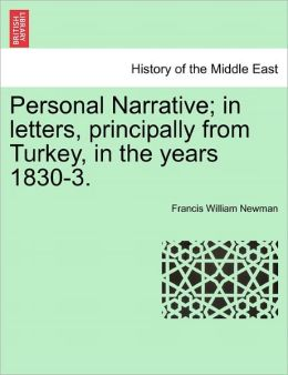 Personal Narrative; In Letters, Principally From Turkey, In The Years 1830-3.