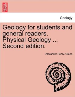 Geology For Students And General Readers. Physical Geology ... Second Edition.